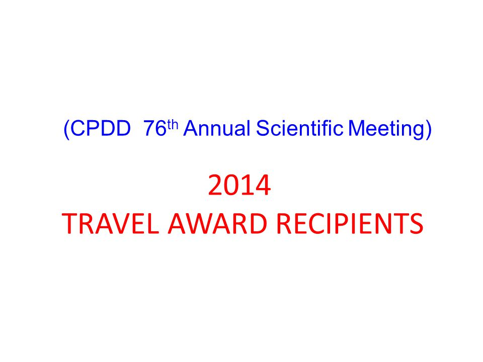 2014 TRAVEL AWARD RECIPIENTS (CPDD 76 th Annual Scientific Meeting)