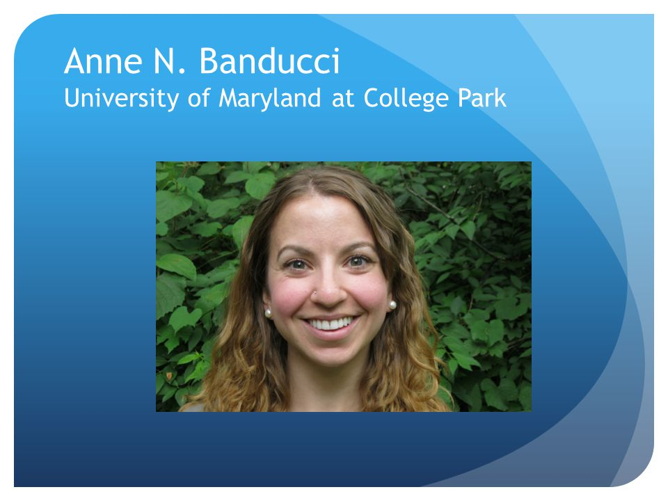 Anne N. Banducci University of Maryland at College Park