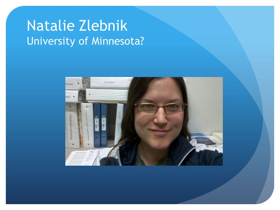 Natalie Zlebnik University of Minnesota?