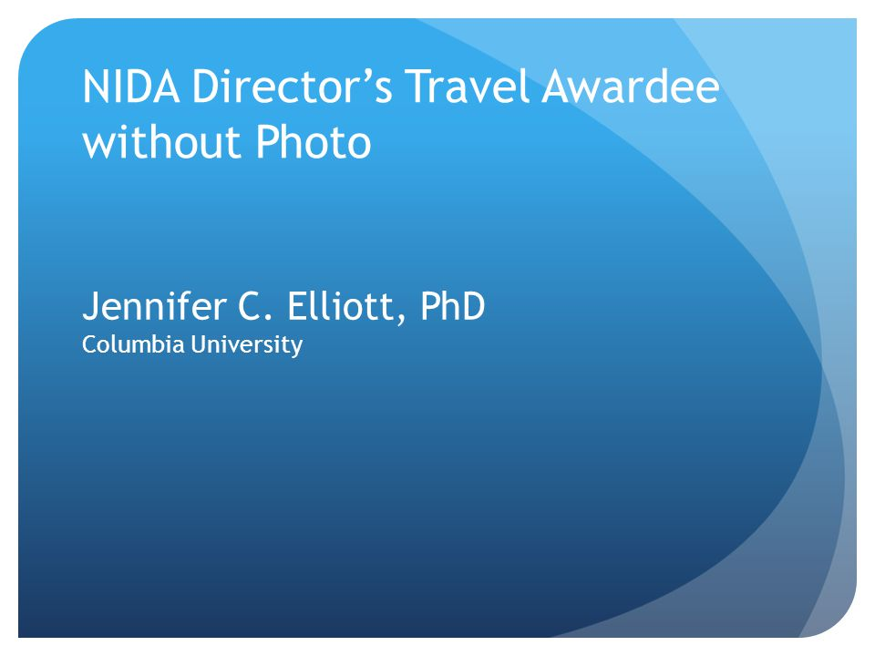 Jennifer C. Elliott, PhD Columbia University NIDA Director's Travel Awardee without Photo