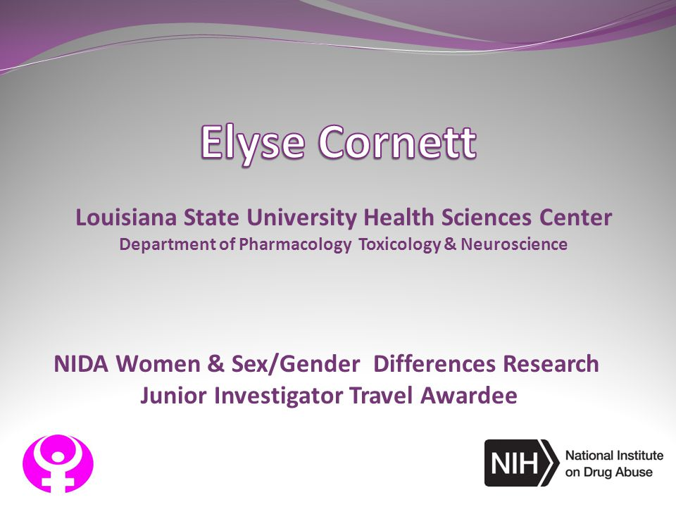 NIDA Women & Sex/Gender Differences Research Junior Investigator Travel Awardee Louisiana State University Health Sciences Center Department of Pharma