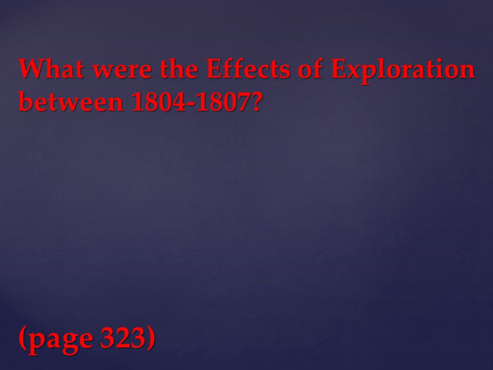 What were the Effects of Exploration between 1804-1807 (page 323)