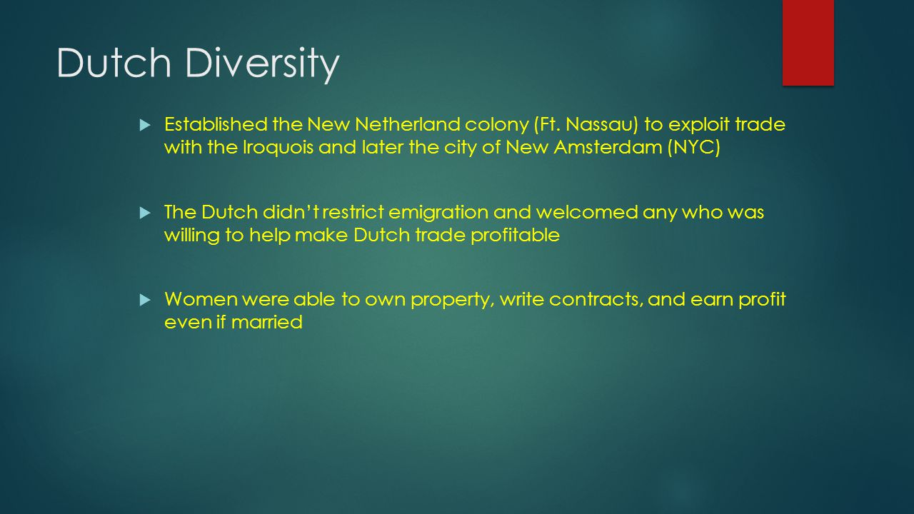 Dutch Diversity  Established the New Netherland colony (Ft.