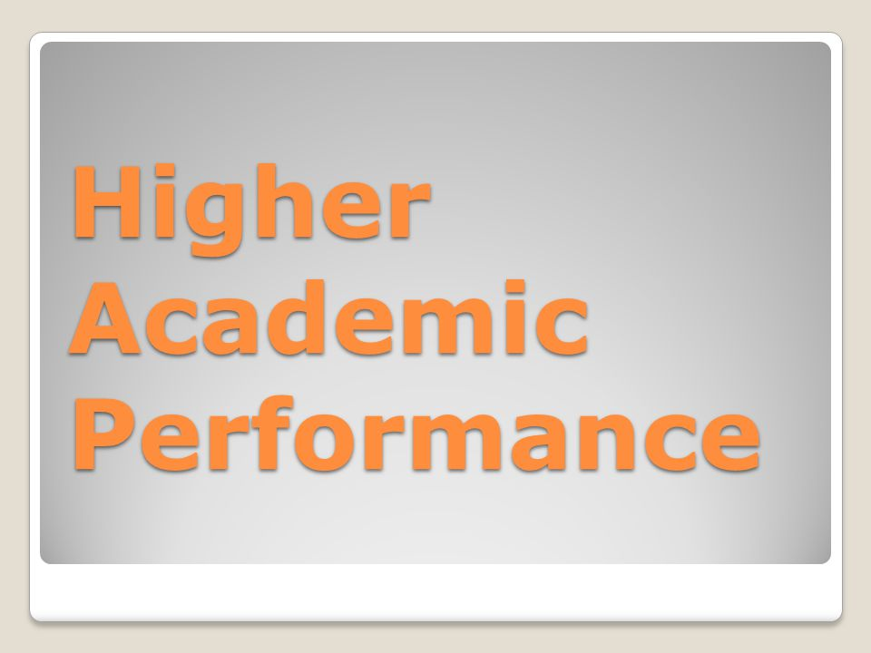 Higher Academic Performance