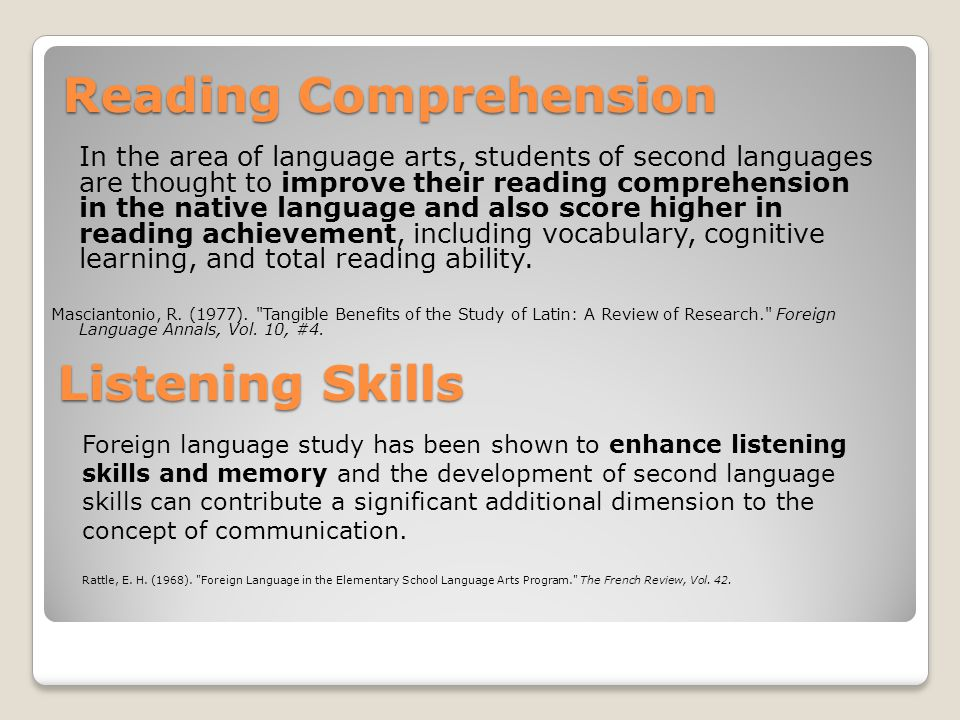 Reading Comprehension In the area of language arts, students of second languages are thought to improve their reading comprehension in the native language and also score higher in reading achievement, including vocabulary, cognitive learning, and total reading ability.