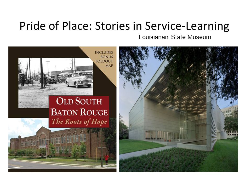 Pride of Place: Stories in Service-Learning Louisianan State Museum