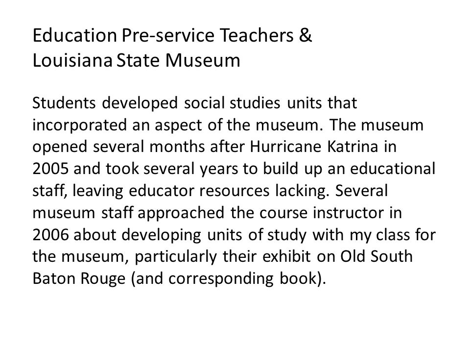 Education Pre-service Teachers & Louisiana State Museum Students developed social studies units that incorporated an aspect of the museum. The museum