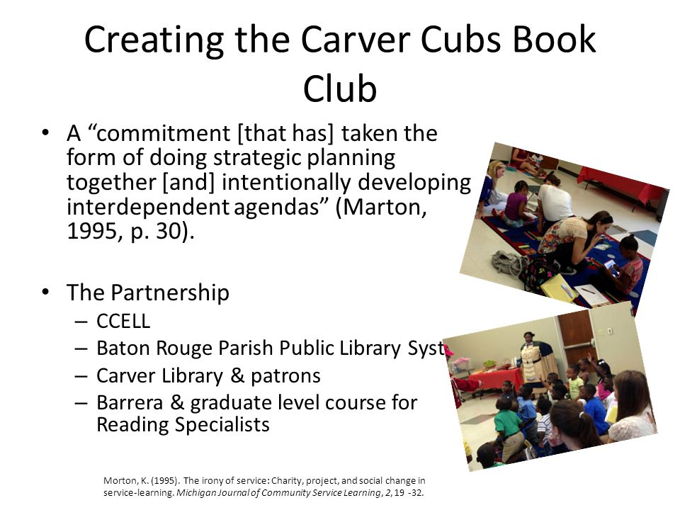 Creating the Carver Cubs Book Club A commitment [that has] taken the form of doing strategic planning together [and] intentionally developing interdependent agendas (Marton, 1995, p.