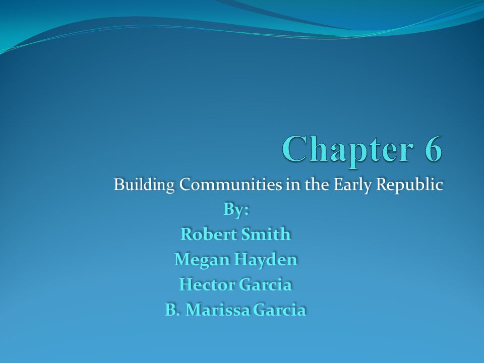 Building Communities in the Early Republic By: Robert Smith Megan Hayden Hector Garcia B.