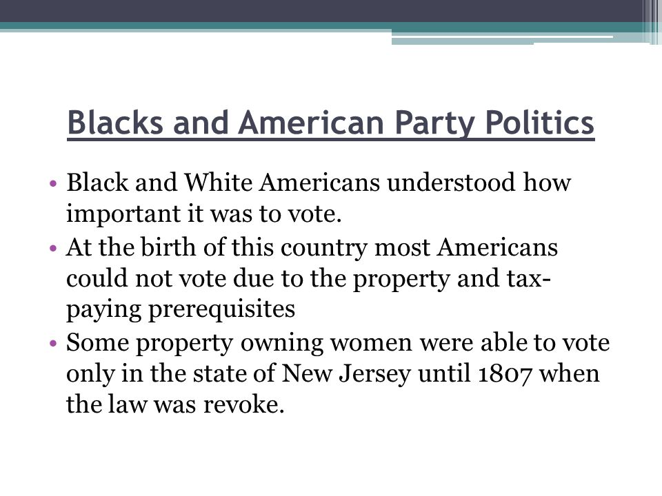 Blacks and American Party Politics Black and White Americans understood how important it was to vote.