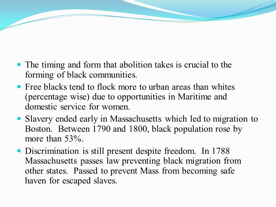 The timing and form that abolition takes is crucial to the forming of black communities.