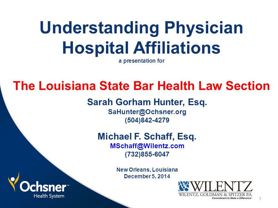 Understanding Physician Hospital Affiliations a presentation for Sarah Gorham Hunter, Esq. SaHunter@Ochsner.org (504)842-4279 Michael F. Schaff, Esq.