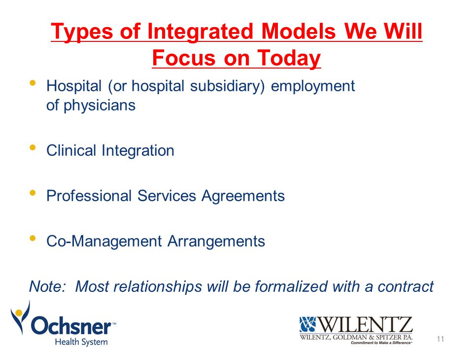 Types of Integrated Models We Will Focus on Today Hospital (or hospital subsidiary) employment of physicians Clinical Integration Professional Service