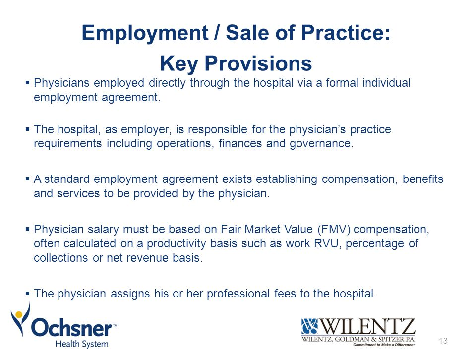 13 Employment / Sale of Practice: Key Provisions  Physicians employed directly through the hospital via a formal individual employment agreement.