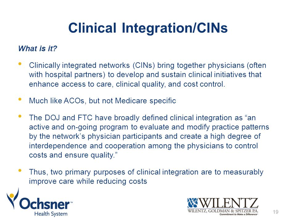 Clinical Integration/CINs What is it? Clinically integrated networks (CINs) bring together physicians (often with hospital partners) to develop and su