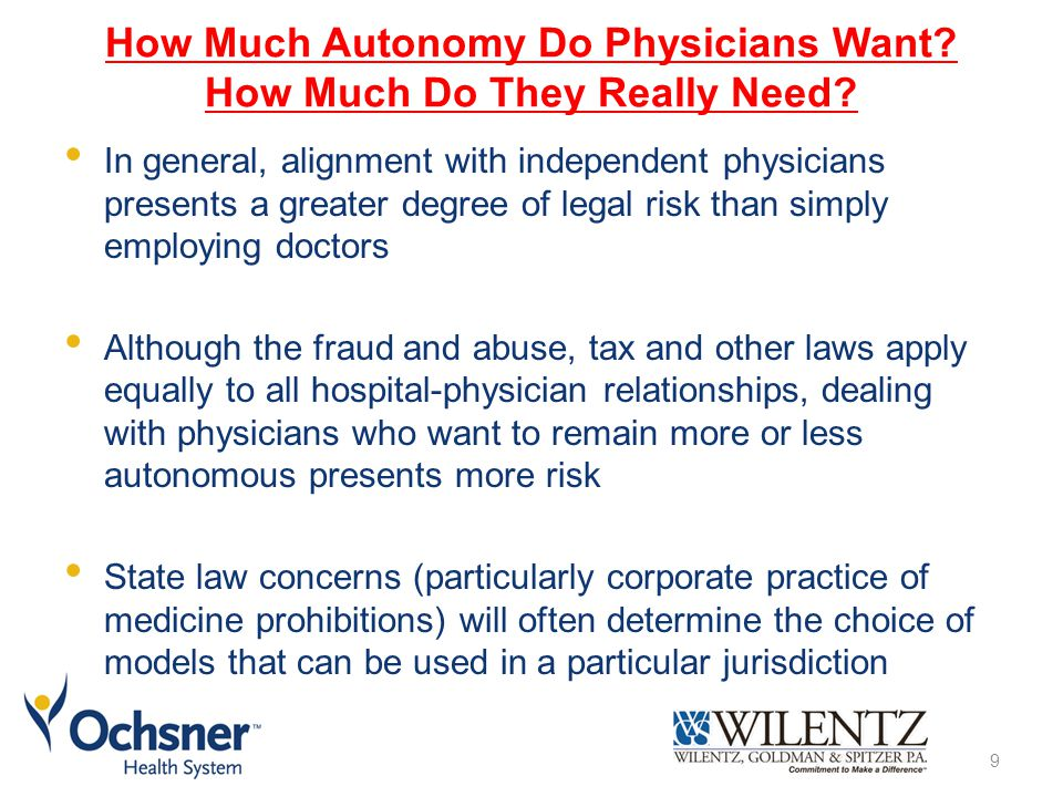 How Much Autonomy Do Physicians Want? How Much Do They Really Need? In general, alignment with independent physicians presents a greater degree of leg
