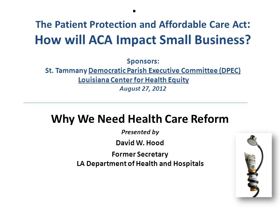  The Patient Protection and Affordable Care Act : How will ACA Impact Small Business.