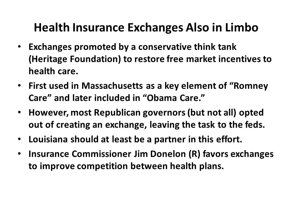 Health Insurance Exchanges Also in Limbo Exchanges promoted by a conservative think tank (Heritage Foundation) to restore free market incentives to health care.