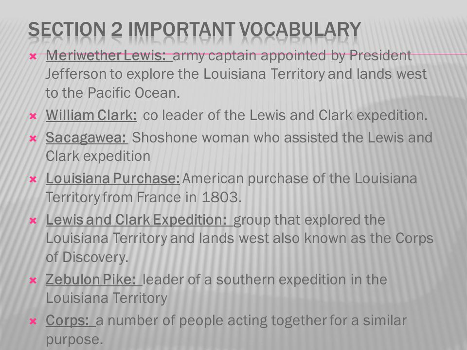  Meriwether Lewis: army captain appointed by President Jefferson to explore the Louisiana Territory and lands west to the Pacific Ocean.  William Cl