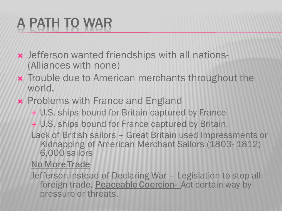  Jefferson wanted friendships with all nations- (Alliances with none)  Trouble due to American merchants throughout the world.  Problems with Franc