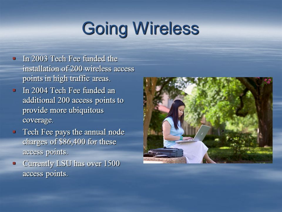 Going Wireless  In 2003 Tech Fee funded the installation of 200 wireless access points in high traffic areas.