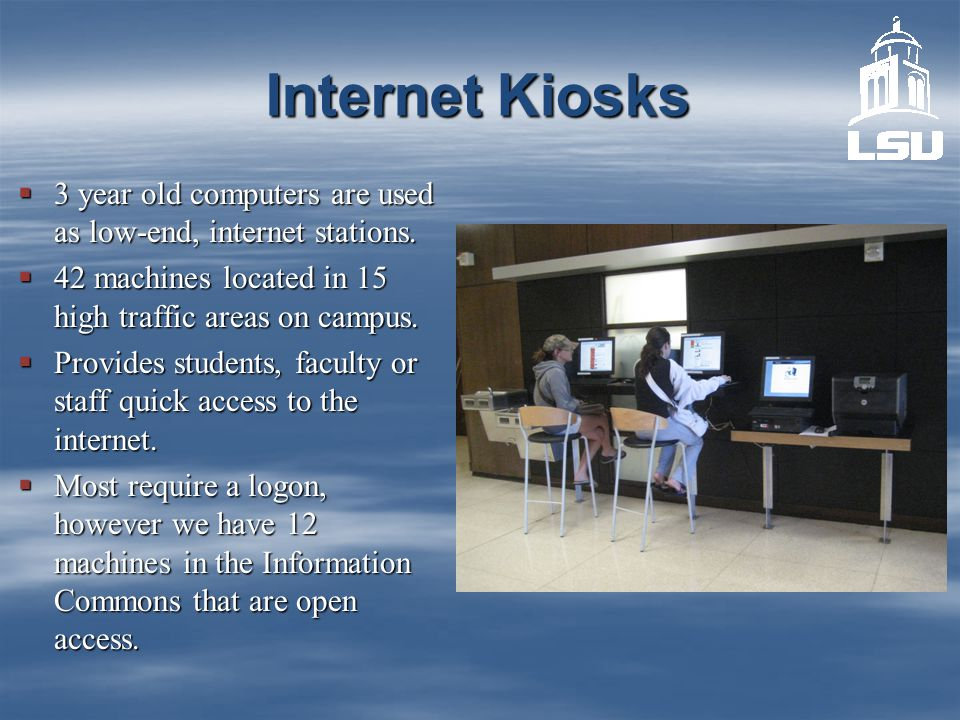 Internet Kiosks  3 year old computers are used as low-end, internet stations.