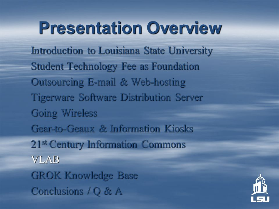 Presentation Overview Introduction to Louisiana State University Student Technology Fee as Foundation Outsourcing E-mail & Web-hosting Tigerware Softw