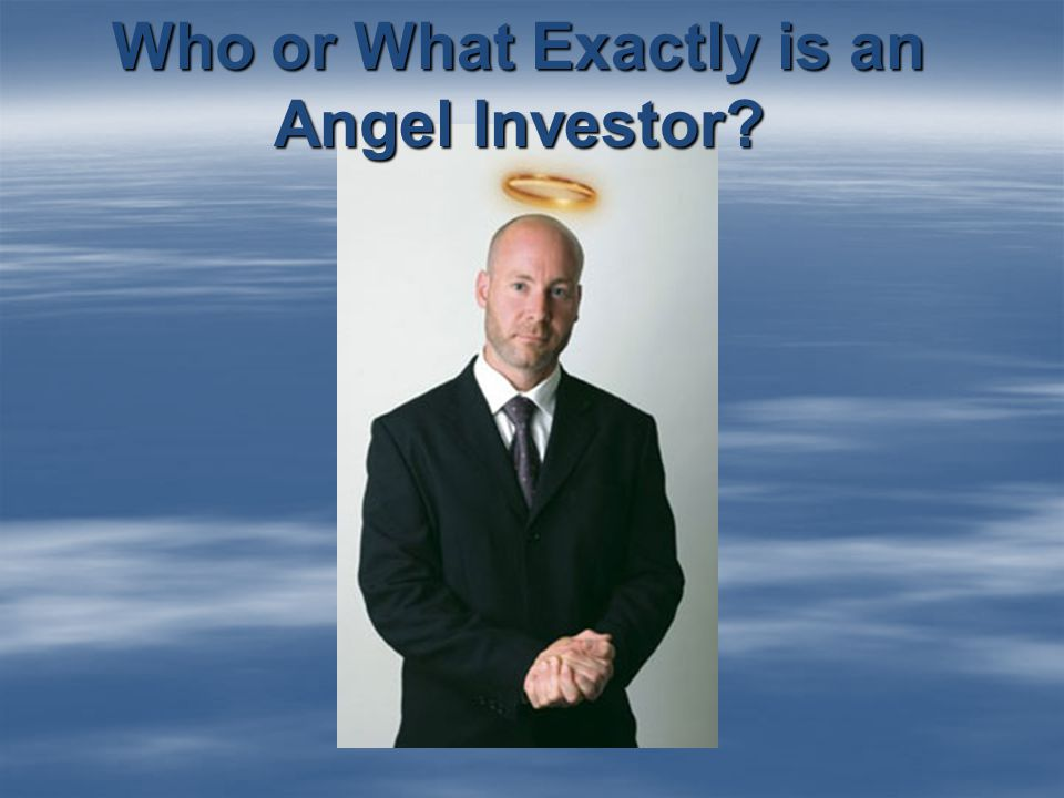 Who or What Exactly is an Angel Investor