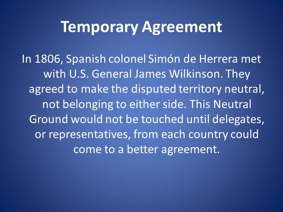 Temporary Agreement In 1806, Spanish colonel Simón de Herrera met with U.S.