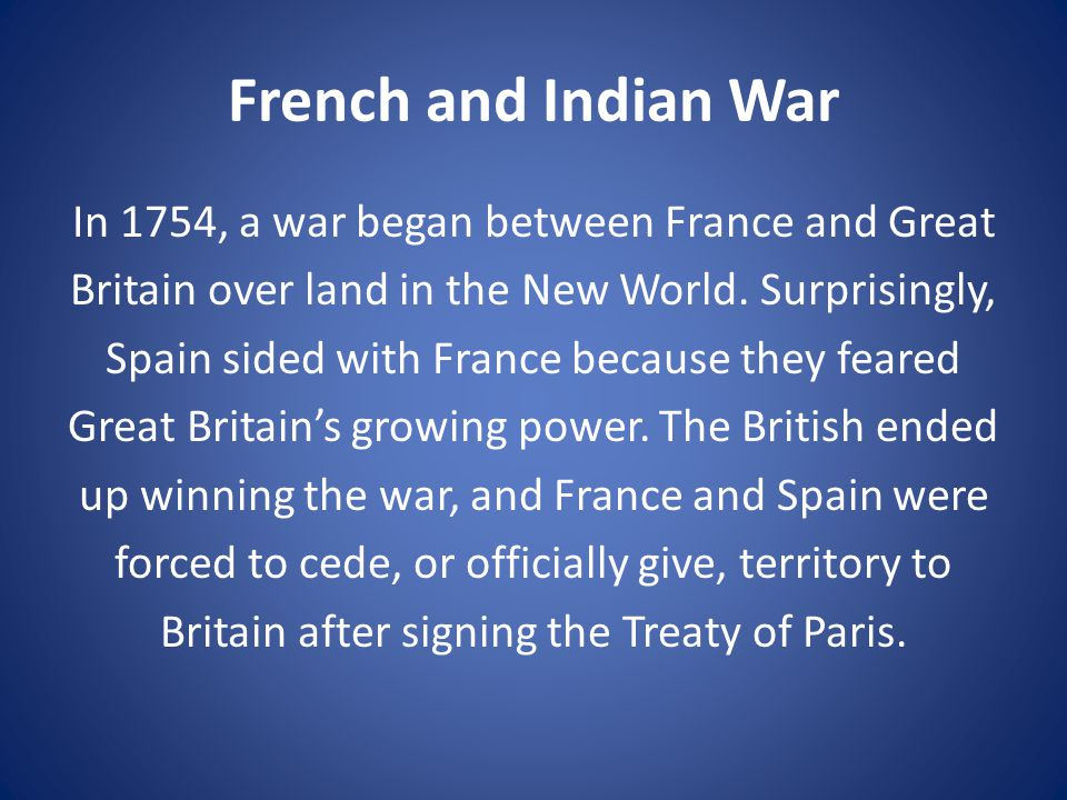French and Indian War In 1754, a war began between France and Great Britain over land in the New World.
