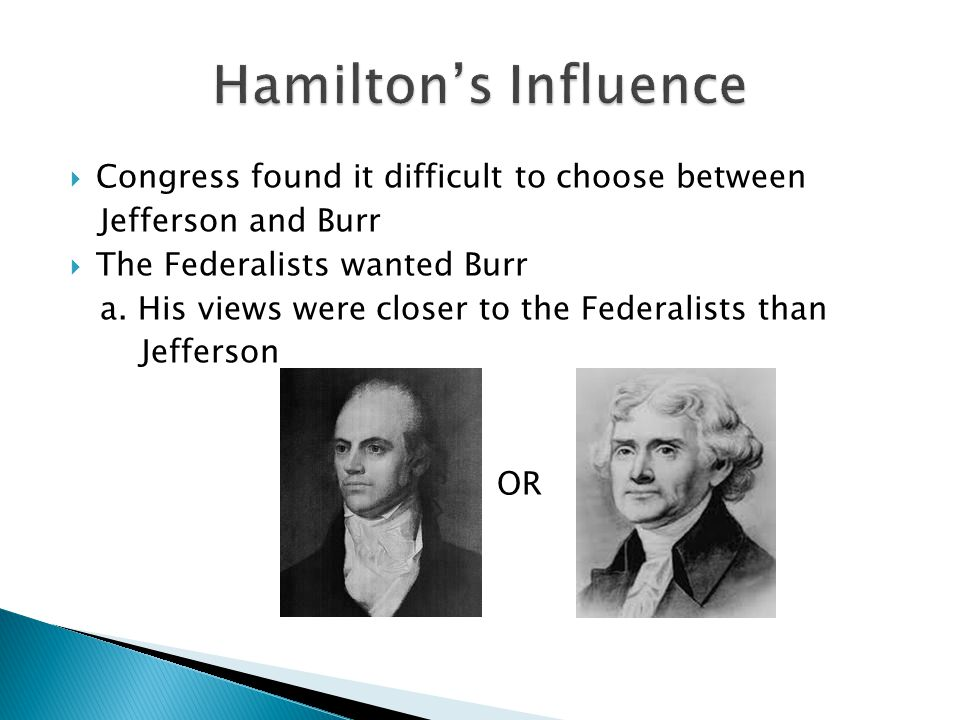  Congress found it difficult to choose between Jefferson and Burr  The Federalists wanted Burr a.