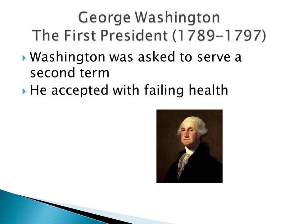  Washington was asked to serve a second term  He accepted with failing health
