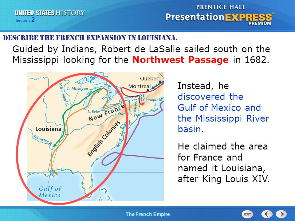 The Cold War BeginsThe French Empire Section 2 Guided by Indians, Robert de LaSalle sailed south on the Mississippi looking for the Northwest Passage in 1682.