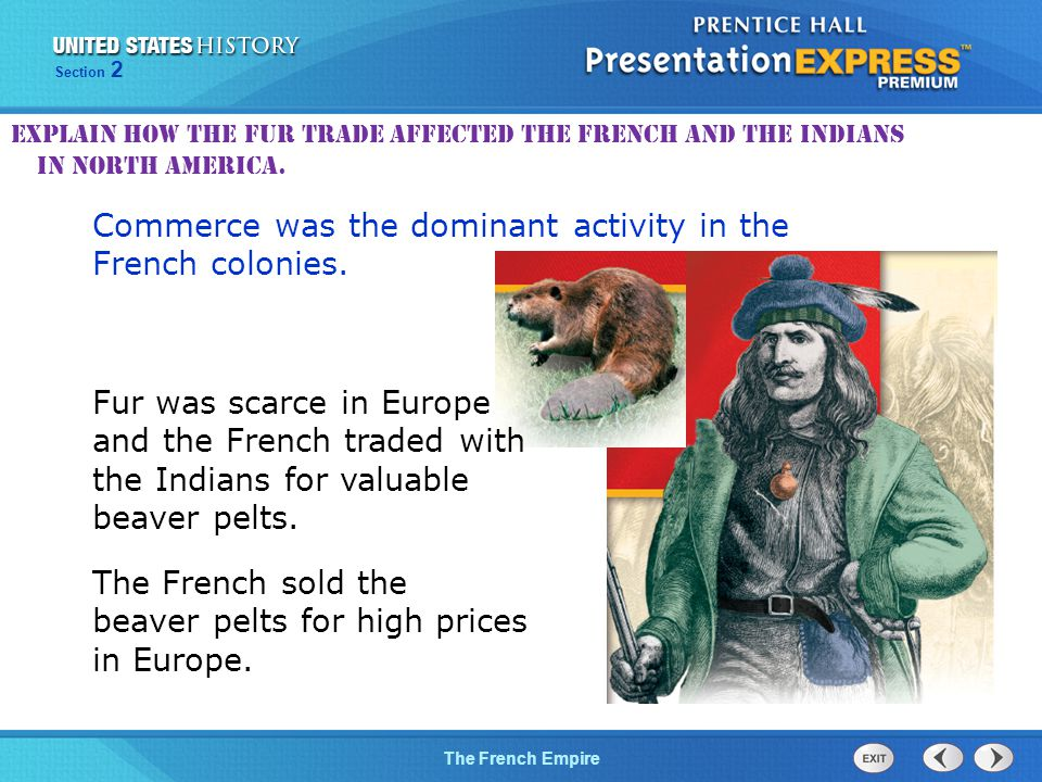 The Cold War BeginsThe French Empire Section 2 The French sold the beaver pelts for high prices in Europe.