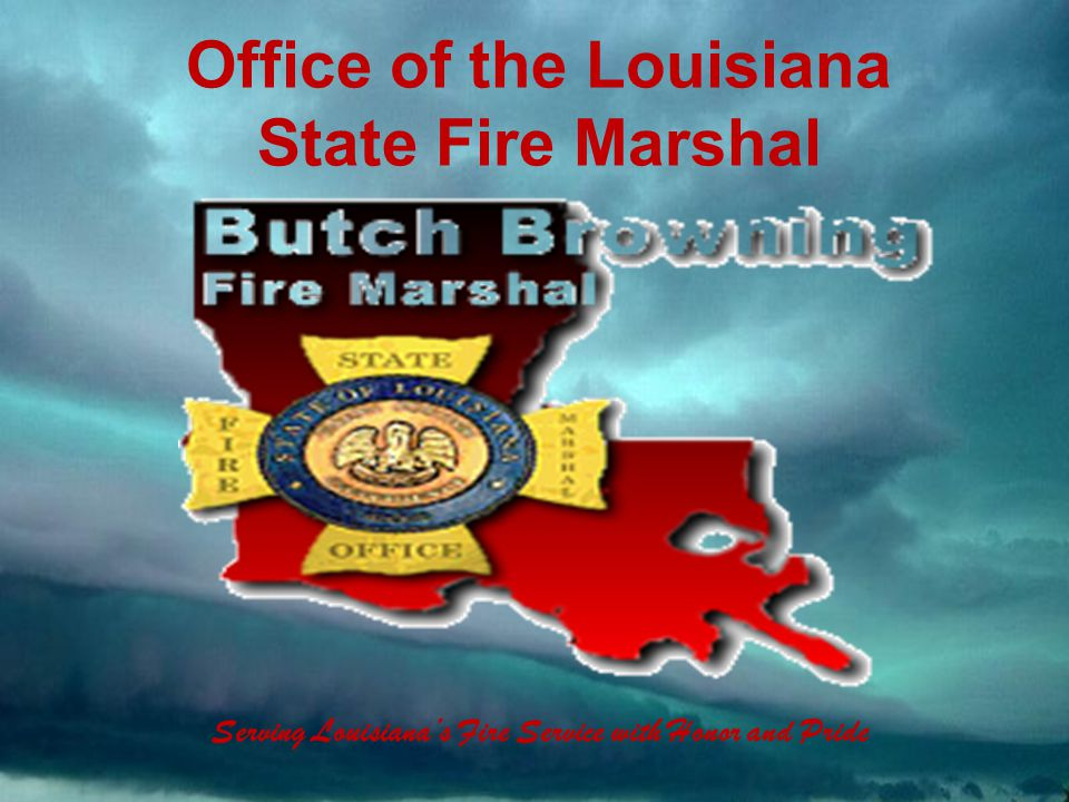 Louisiana Fire Service ESF-4 Office of the Louisiana State Fire Marshal Serving Louisiana's Fire Service with Honor and Pride