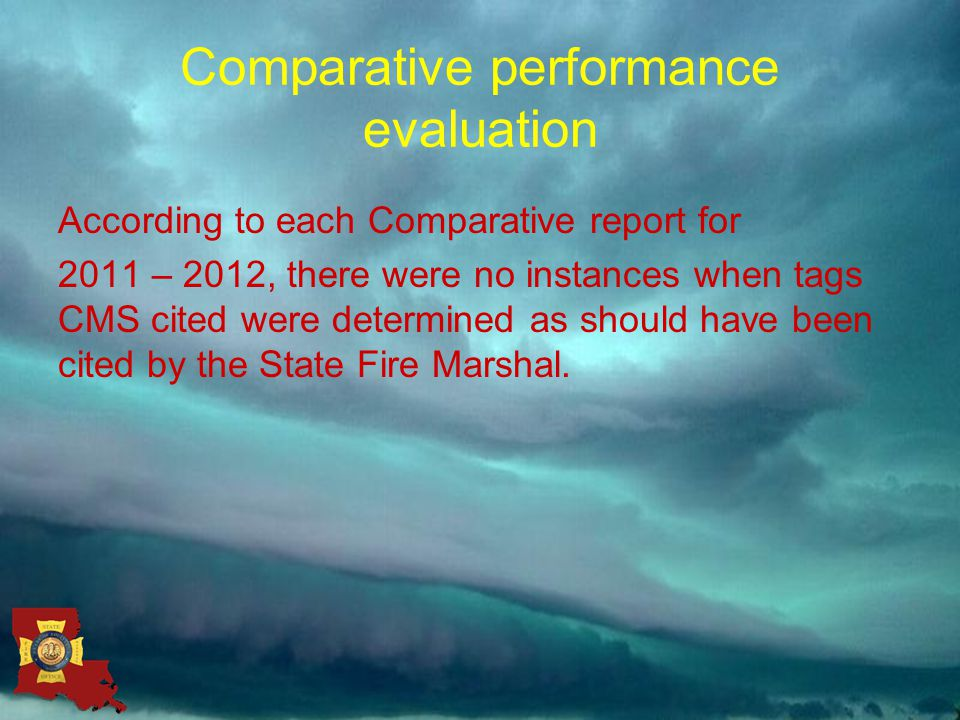 Comparative performance evaluation According to each Comparative report for 2011 – 2012, there were no instances when tags CMS cited were determined as should have been cited by the State Fire Marshal.