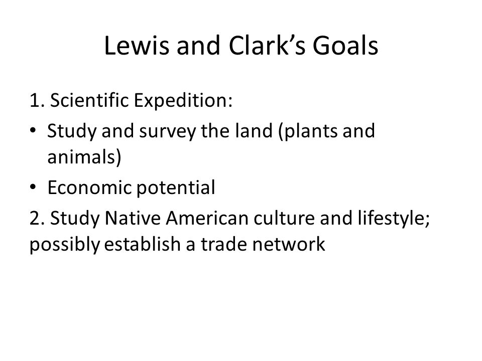 Lewis and Clark's Goals 1.