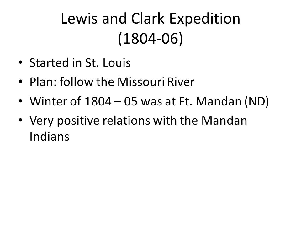 Lewis and Clark Expedition (1804-06) Started in St.