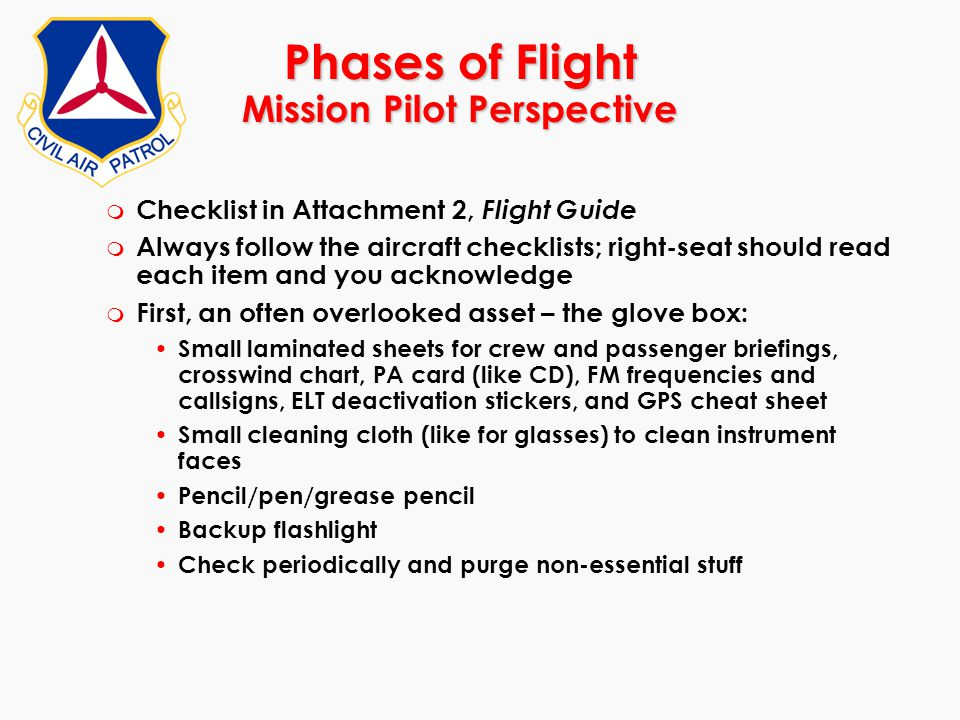 Phases of Flight Mission Pilot Perspective m Checklist in Attachment 2, Flight Guide m Always follow the aircraft checklists; right-seat should read e