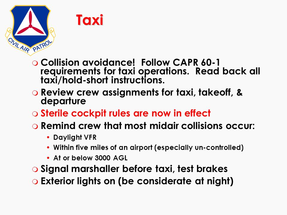 Taxi m Collision avoidance! Follow CAPR 60-1 requirements for taxi operations. Read back all taxi/hold-short instructions. m Review crew assignments f