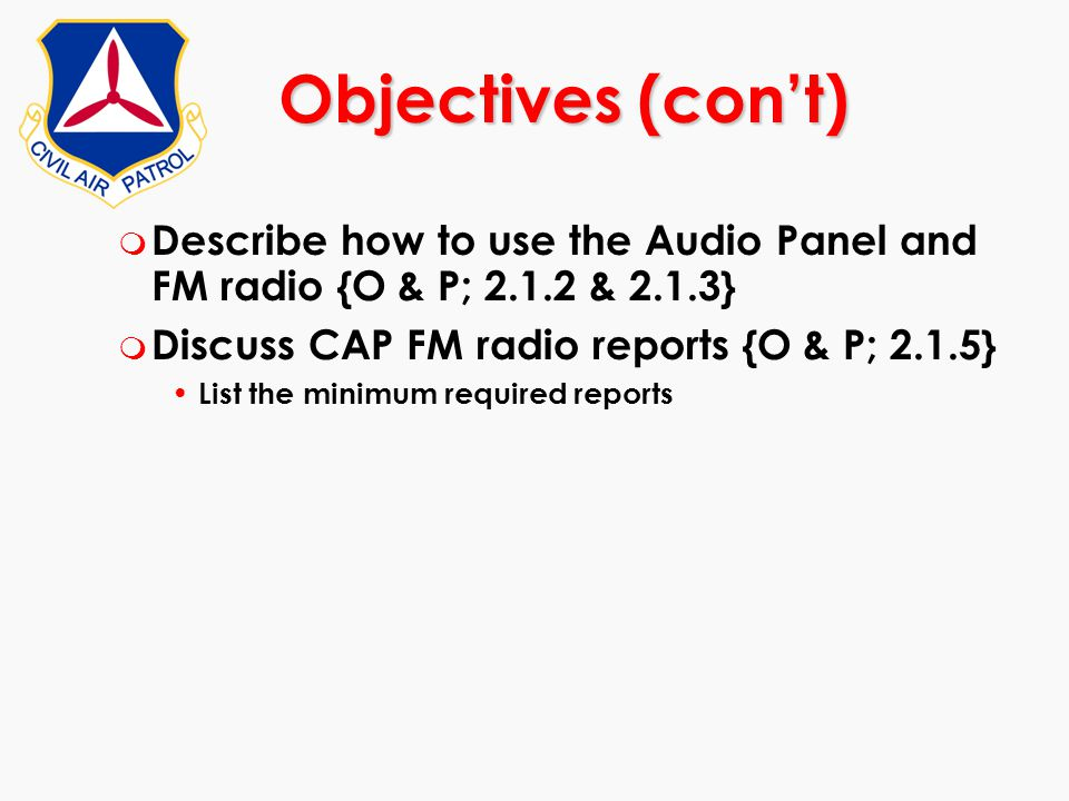 m Describe how to use the Audio Panel and FM radio {O & P; 2.1.2 & 2.1.3} m Discuss CAP FM radio reports {O & P; 2.1.5} List the minimum required repo