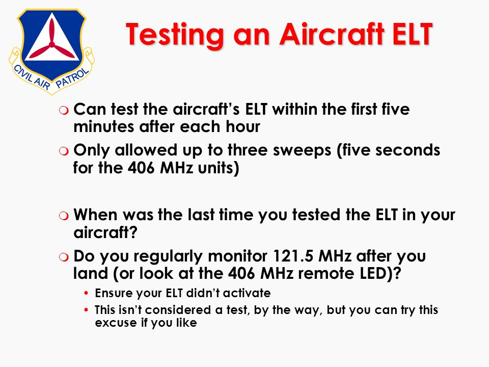 m Can test the aircraft's ELT within the first five minutes after each hour m Only allowed up to three sweeps (five seconds for the 406 MHz units) m W