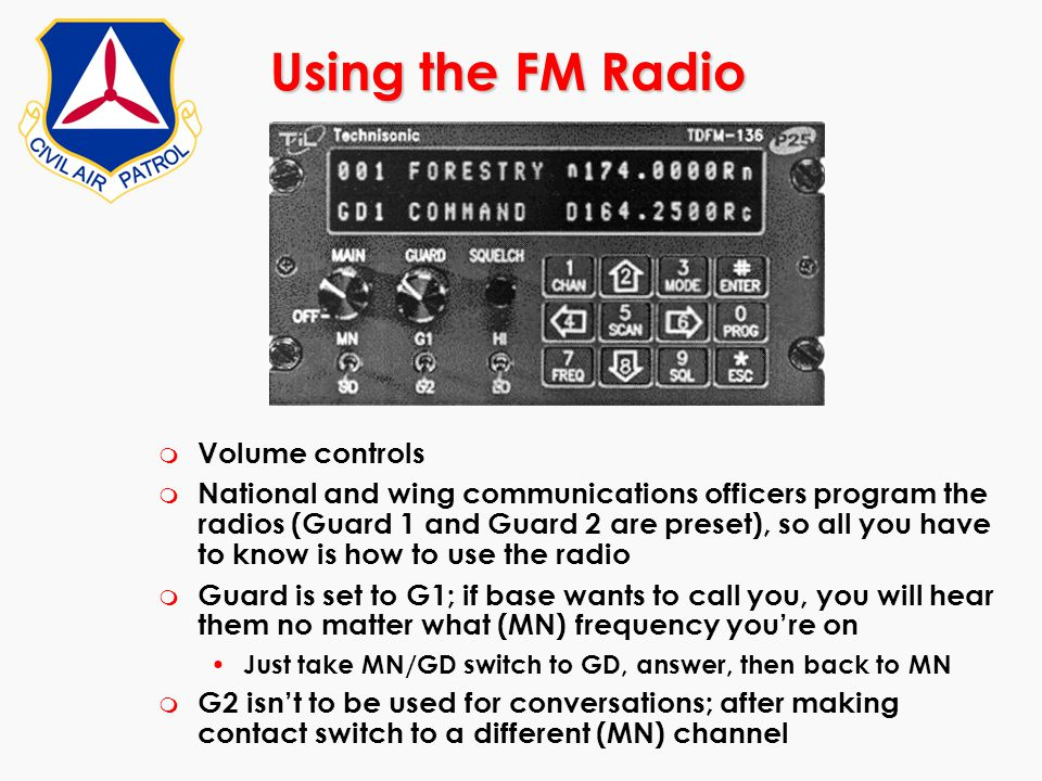 Using the FM Radio m Volume controls m National and wing communications officers program the radios (Guard 1 and Guard 2 are preset), so all you have