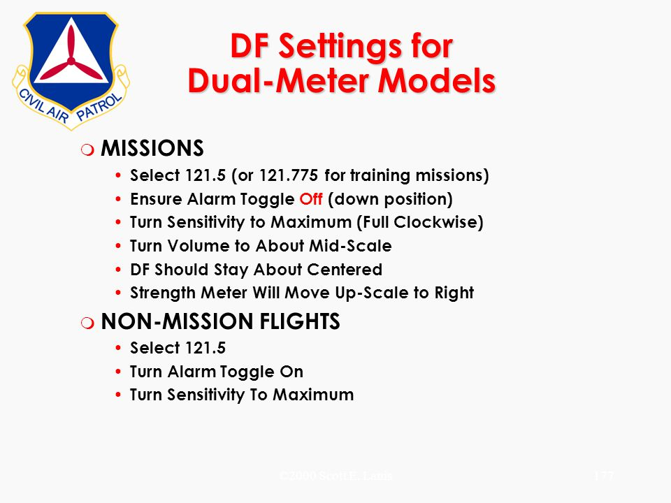 ©2000 Scott E. Lanis177 DF Settings for Dual-Meter Models m MISSIONS Select 121.5 (or 121.775 for training missions) Ensure Alarm Toggle Off (down pos