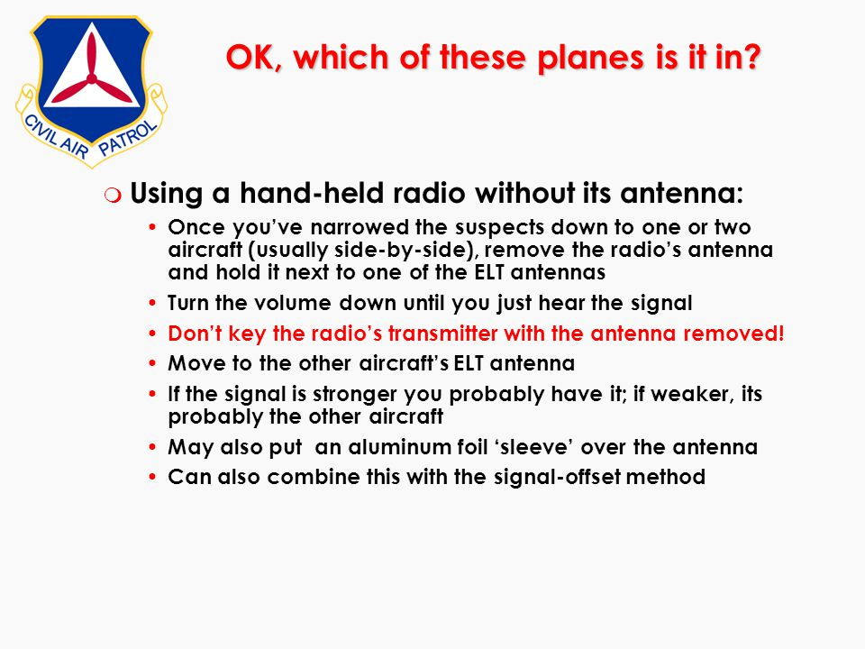 m Using a hand-held radio without its antenna: Once you've narrowed the suspects down to one or two aircraft (usually side-by-side), remove the radio'