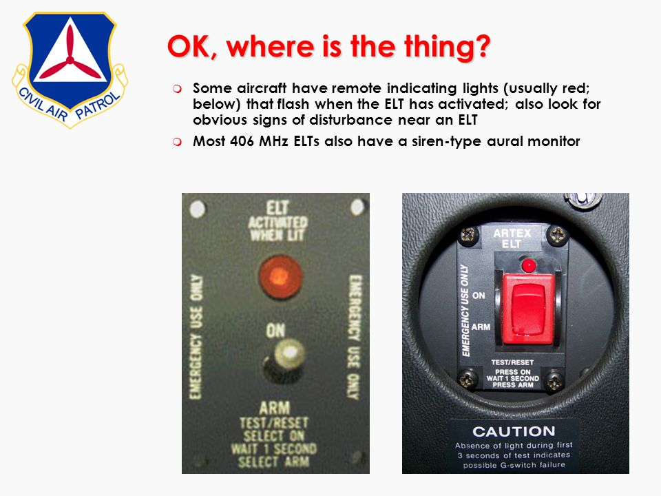 m Some aircraft have remote indicating lights (usually red; below) that flash when the ELT has activated; also look for obvious signs of disturbance n