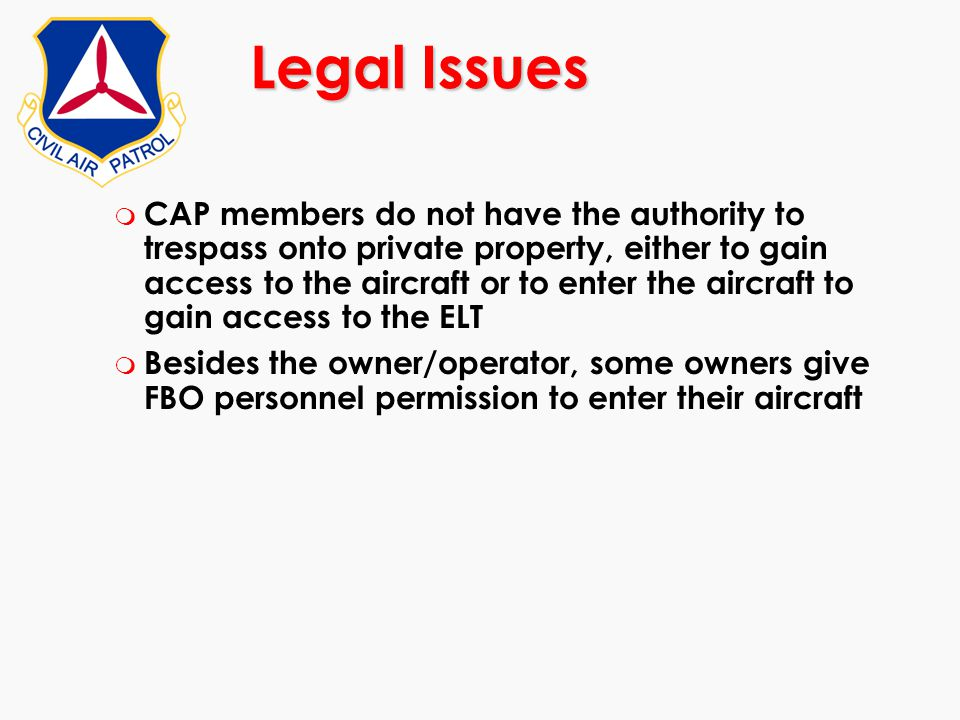 m CAP members do not have the authority to trespass onto private property, either to gain access to the aircraft or to enter the aircraft to gain acce