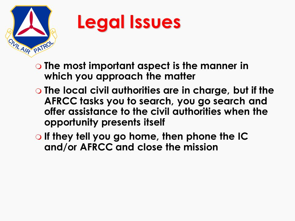 m The most important aspect is the manner in which you approach the matter m The local civil authorities are in charge, but if the AFRCC tasks you to