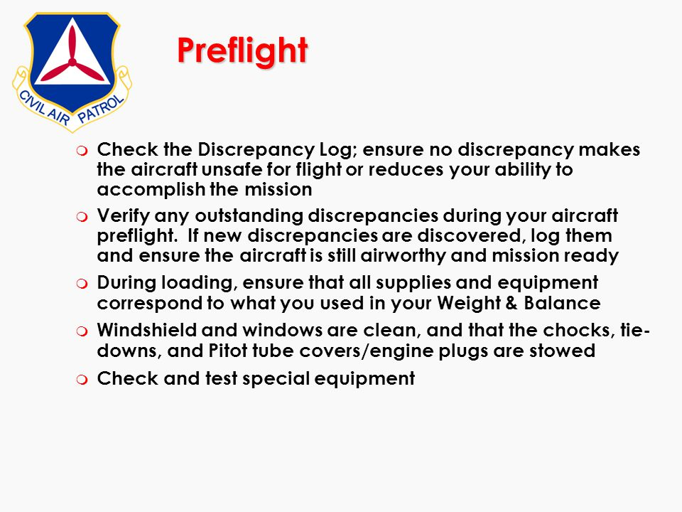 Preflight m Check the Discrepancy Log; ensure no discrepancy makes the aircraft unsafe for flight or reduces your ability to accomplish the mission m