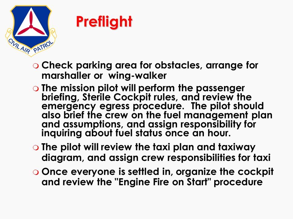 Preflight m Check parking area for obstacles, arrange for marshaller or wing-walker m The mission pilot will perform the passenger briefing, Sterile C
